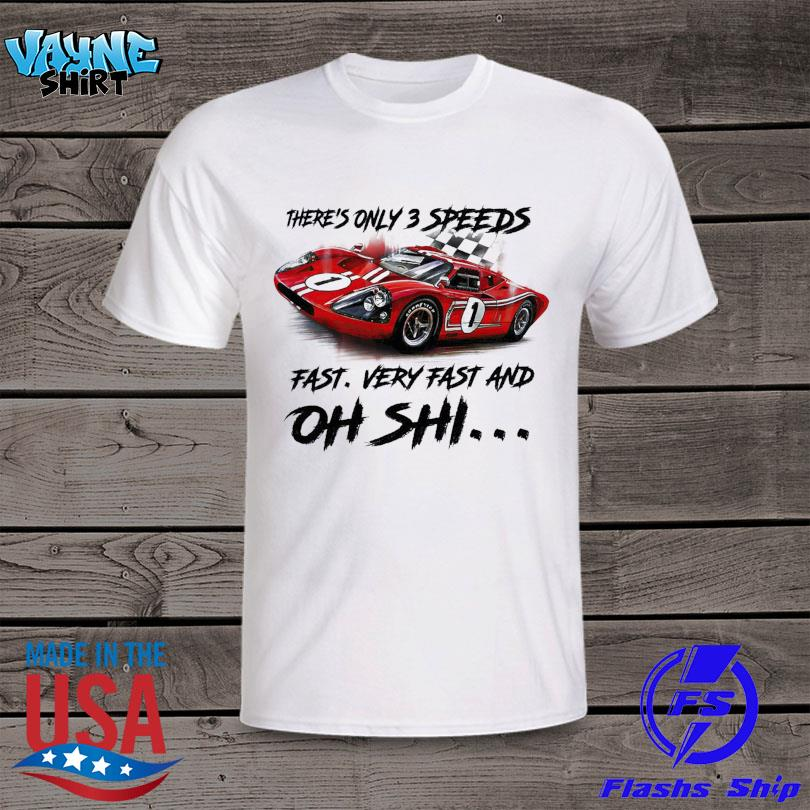 There's only 3 speeds fast very fast and oh shi shirt