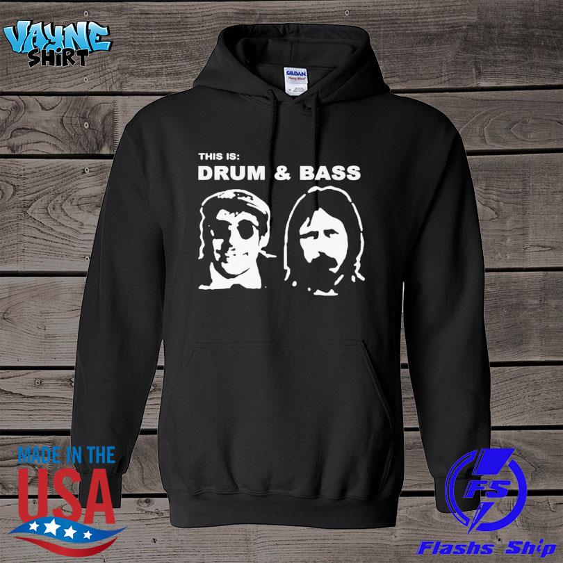 This is Drum and Bass s hoodie